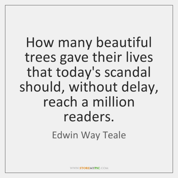 How many beautiful trees gave their lives that today's scandal should, without ...