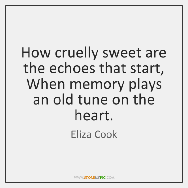How cruelly sweet are the echoes that start, When memory plays an ...