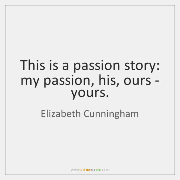 This is a passion story: my passion, his, ours - yours.