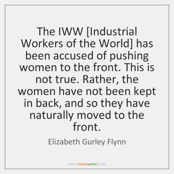 The IWW [Industrial Workers of the World] has been accused of pushing ...