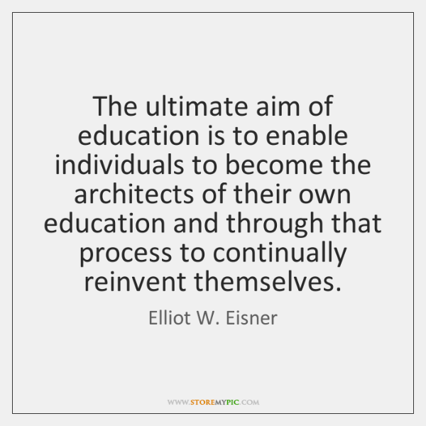 The ultimate aim of education is to enable individuals to become the ...