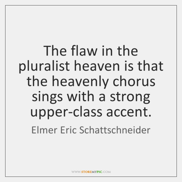 The flaw in the pluralist heaven is that the heavenly chorus sings ...