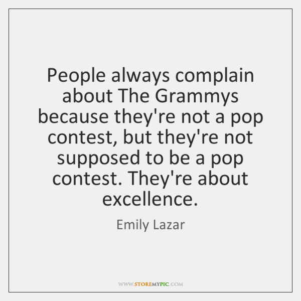 People always complain about The Grammys because they're not a pop contest, ...