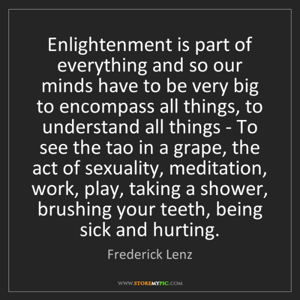 Frederick Lenz: Enlightenment is part of everything and so our minds...