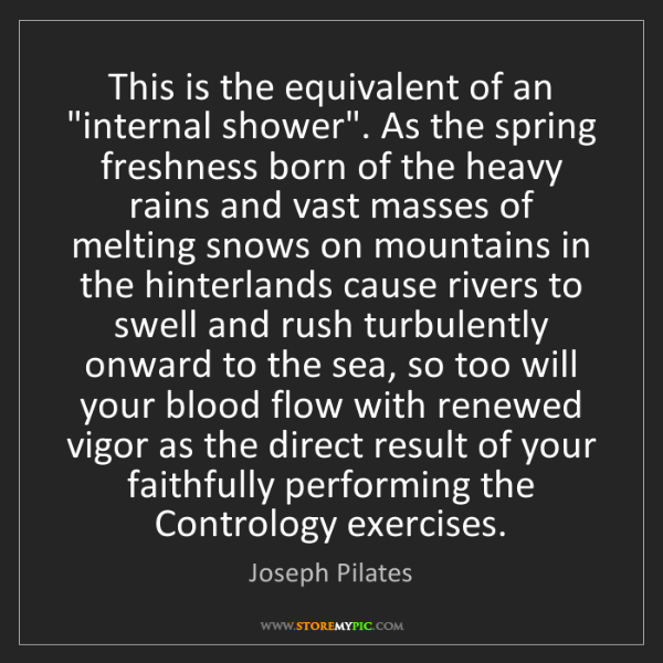 """Joseph Pilates: This is the equivalent of an """"internal shower"""". As the..."""