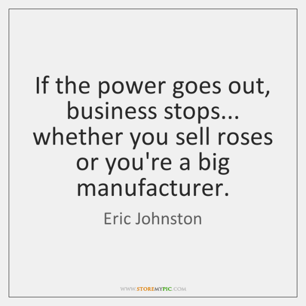 If the power goes out, business stops... whether you sell roses or ...