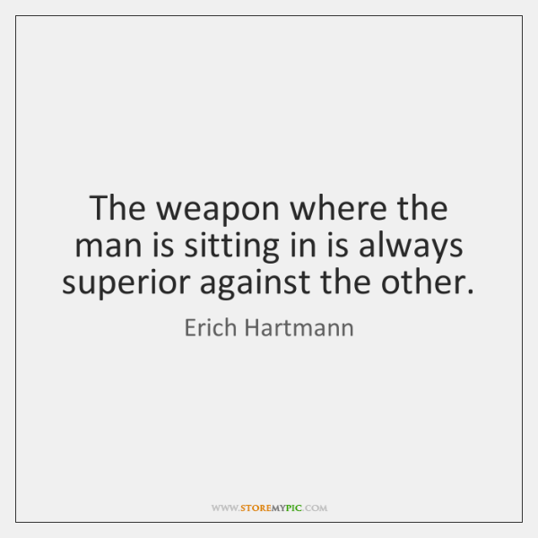 The weapon where the man is sitting in is always superior against ...