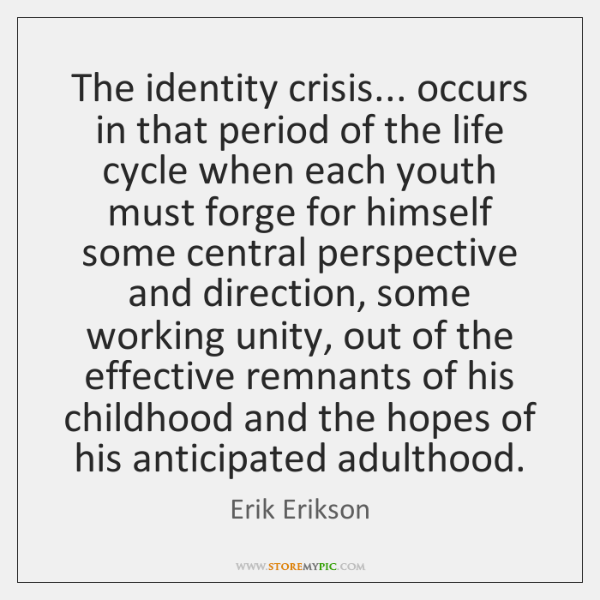 The identity crisis... occurs in that period of the life cycle when ...