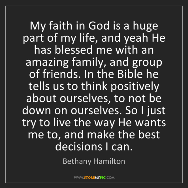 Bethany Hamilton: My faith in God is a huge part of my life, and yeah He...