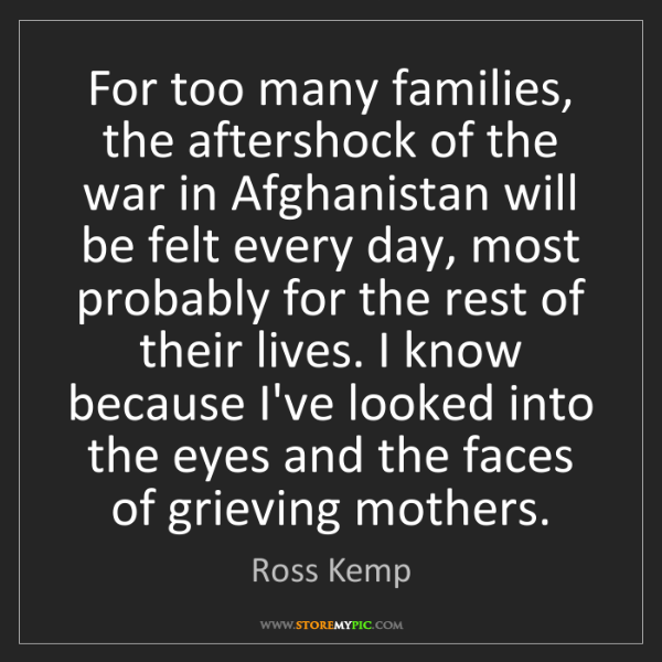 Ross Kemp: For too many families, the aftershock of the war in Afghanistan...