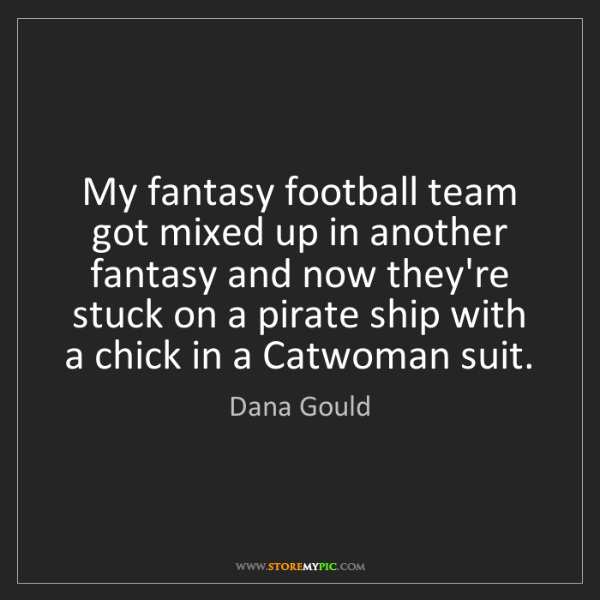 Dana Gould: My fantasy football team got mixed up in another fantasy...