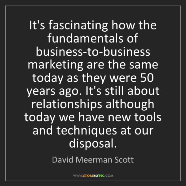 David Meerman Scott: It's fascinating how the fundamentals of business-to-business...