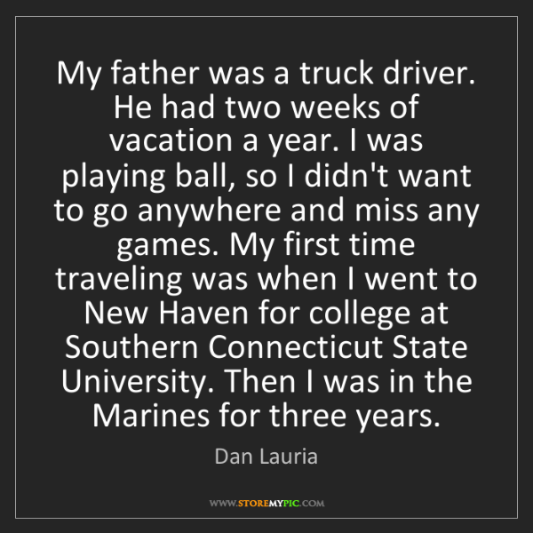 Dan Lauria: My father was a truck driver. He had two weeks of vacation...