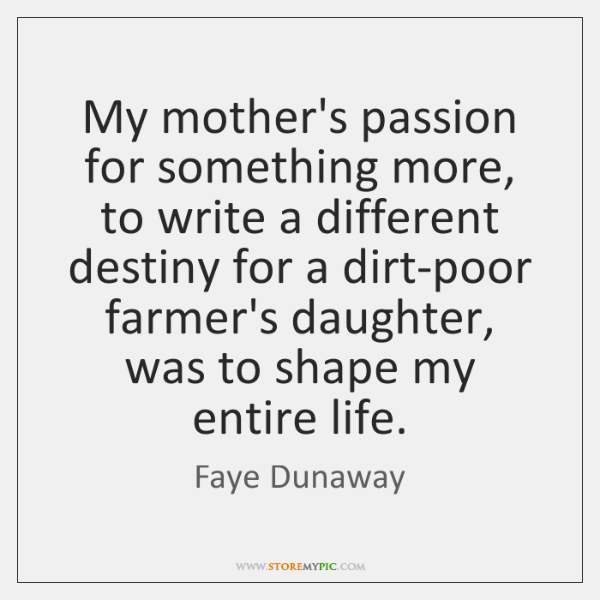 My mother's passion for something more, to write a different destiny for ...
