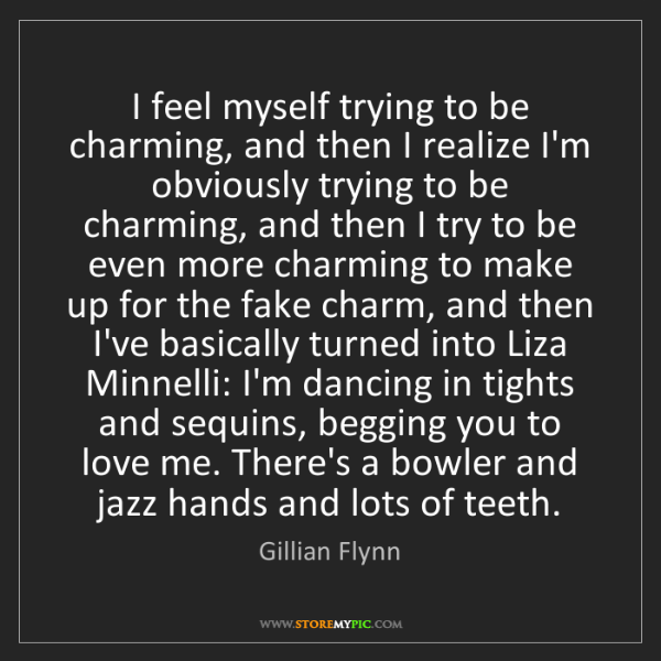 Gillian Flynn: I feel myself trying to be charming, and then I realize...