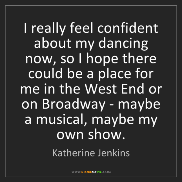 Katherine Jenkins: I really feel confident about my dancing now, so I hope...
