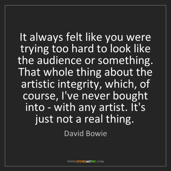 David Bowie: It always felt like you were trying too hard to look...