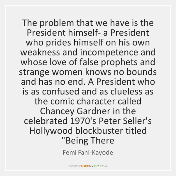 The problem that we have is the President himself- a President who ...