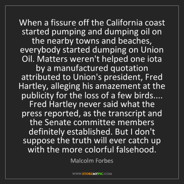 Malcolm Forbes: When a fissure off the California coast started pumping...