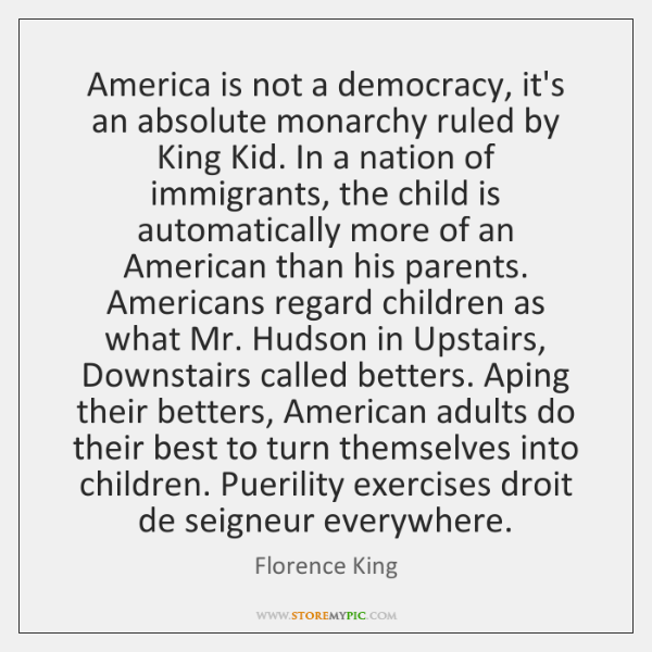 America is not a democracy, it's an absolute monarchy ruled by King ...