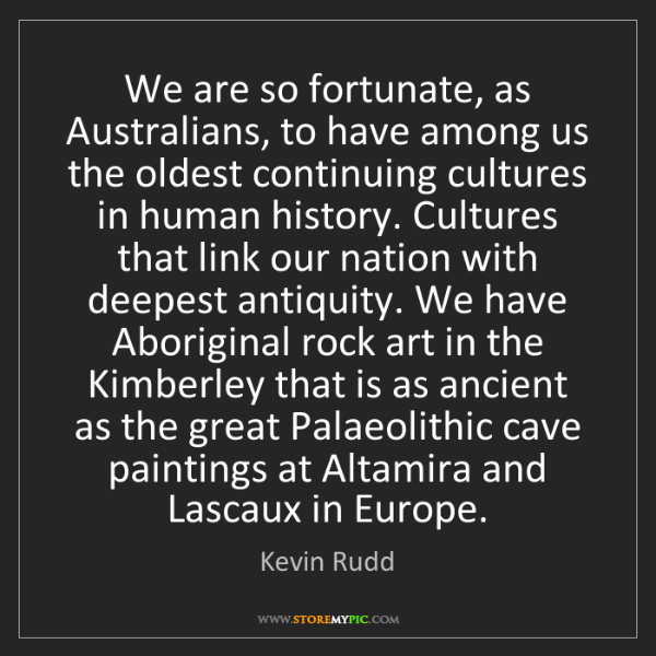 Kevin Rudd: We are so fortunate, as Australians, to have among us...