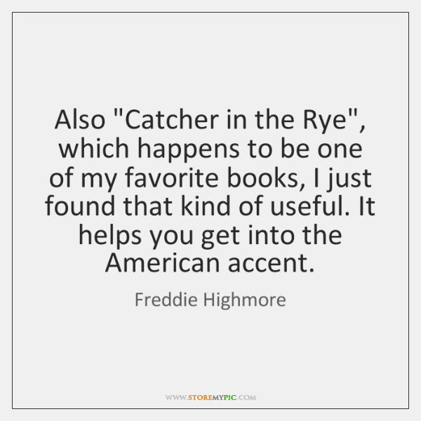 "Also ""Catcher in the Rye"", which happens to be one of my ..."