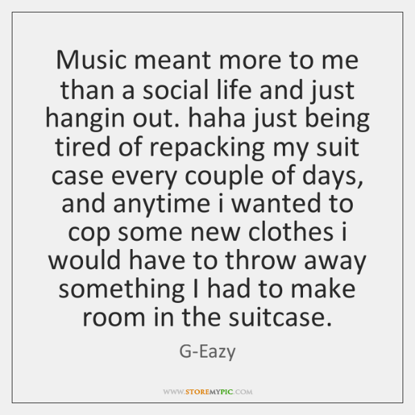 Music Meant More To Me Than A Social Life And Just Hangin