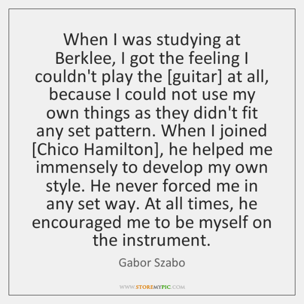 When I was studying at Berklee, I got the feeling I couldn't ...
