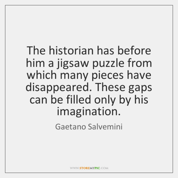 The historian has before him a jigsaw puzzle from which many pieces ...