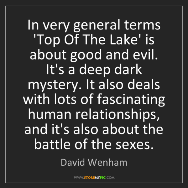 David Wenham: In very general terms 'Top Of The Lake' is about good...