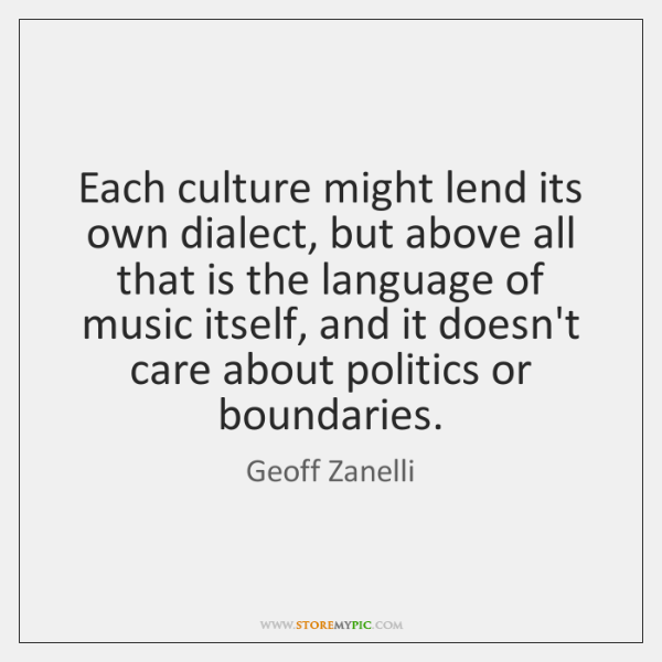 Each culture might lend its own dialect, but above all that is ...