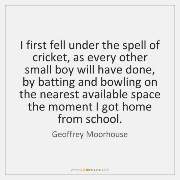 I first fell under the spell of cricket, as every other small ...