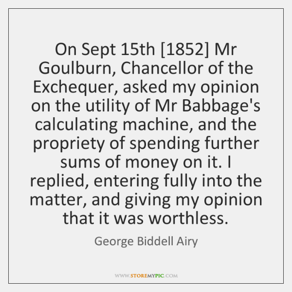On Sept 15th [1852] Mr Goulburn, Chancellor of the Exchequer, asked my opinion ...