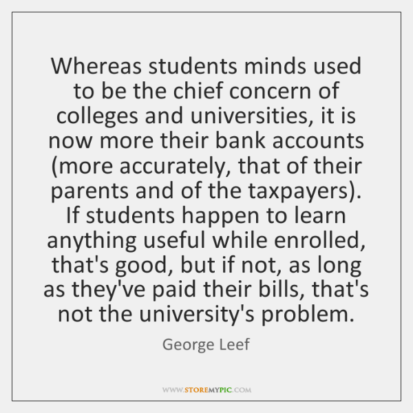 Whereas students minds used to be the chief concern of colleges and ...