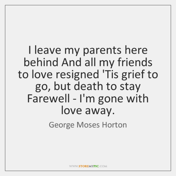 I leave my parents here behind And all my friends to love ...