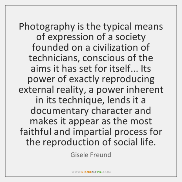 Photography is the typical means of expression of a society founded on ...