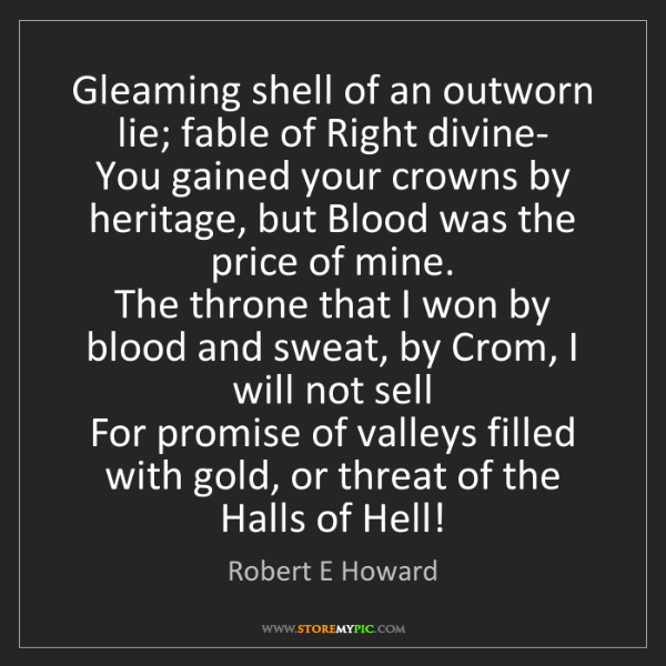Robert E Howard: Gleaming shell of an outworn lie; fable of Right divine-...