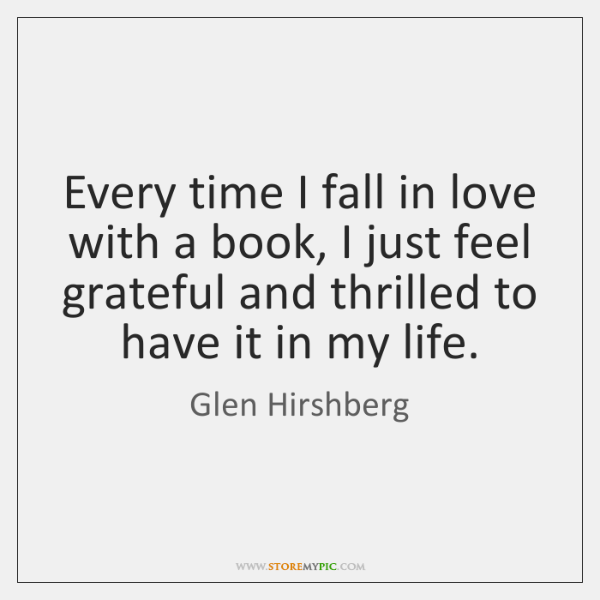 Every time I fall in love with a book, I just feel ...