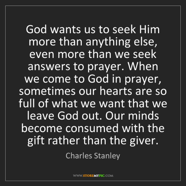 Charles Stanley: God wants us to seek Him more than anything else, even...