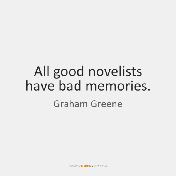 All good novelists have bad memories.