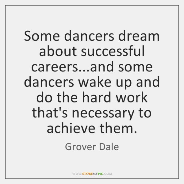 Some dancers dream about successful careers...and some dancers wake up and ...
