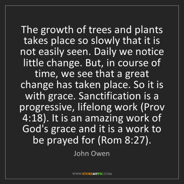 John Owen: The growth of trees and plants takes place so slowly...