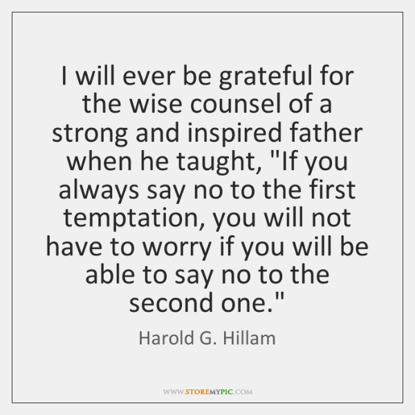 I will ever be grateful for the wise counsel of a strong ...