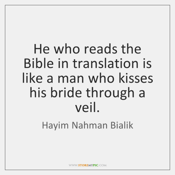 He who reads the Bible in translation is like a man who ...