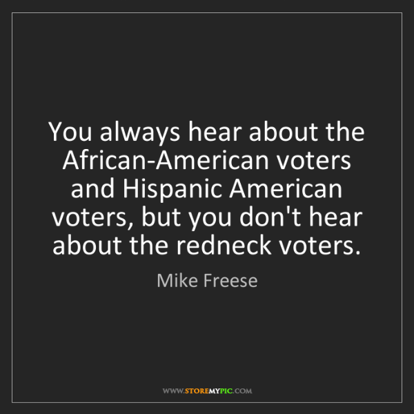 Mike Freese: You always hear about the African-American voters and...
