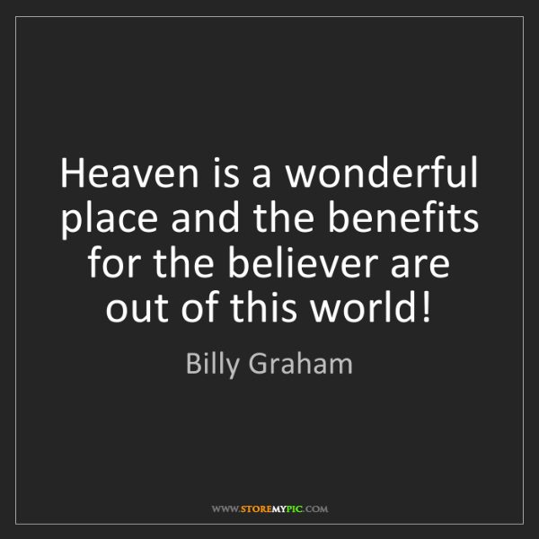 Billy Graham Heaven Is A Wonderful Place And The Benefits For The Storemypic
