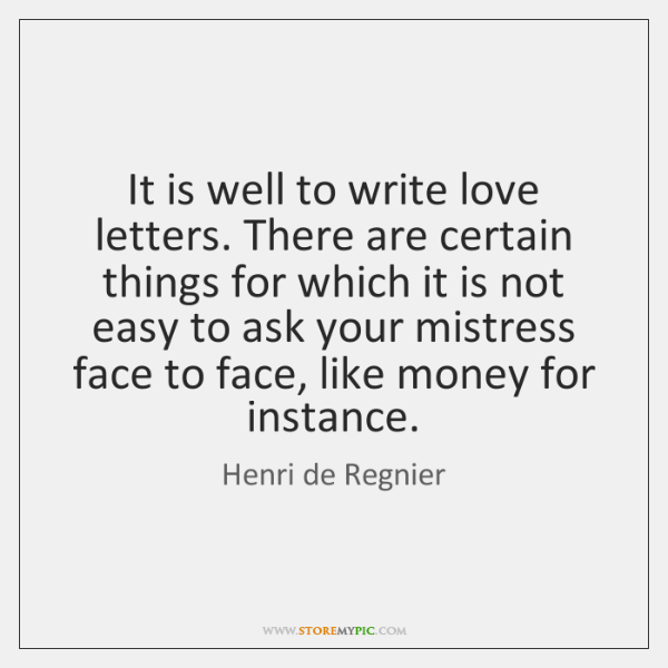 It is well to write love letters. There are certain things for ...