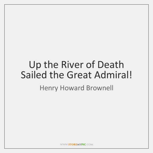 Up the River of Death   Sailed the Great Admiral!