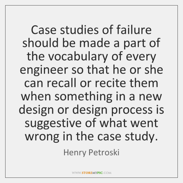 Case studies of failure should be made a part of the vocabulary ...