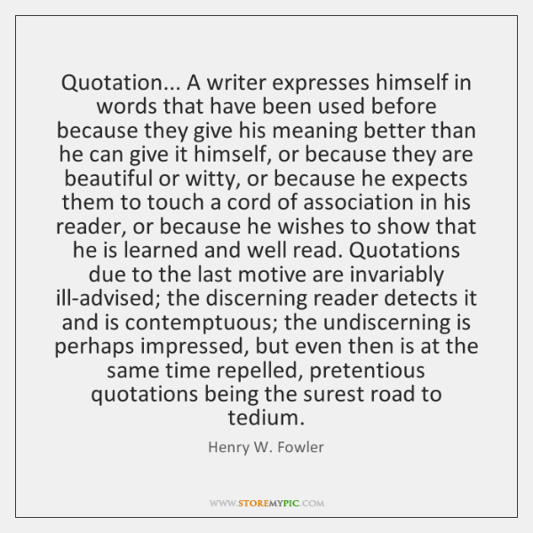 Quotation... A writer expresses himself in words that have been used before ...